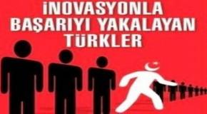 Huzurlarınızda İnovasyonla Başarıyı Yakalayan Türkler!