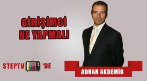Adnan Akdemir – Girişimci Ne Yapmalı?